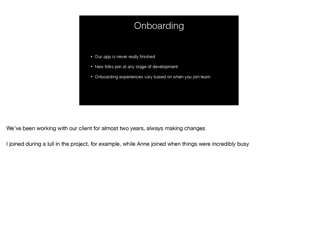 Onboarding • Our app is never really finished • ...