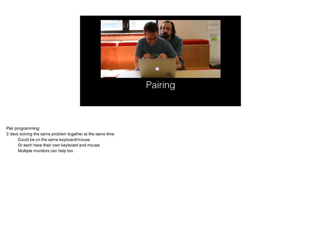 Pairing Pair programming:  2 devs solving the s...