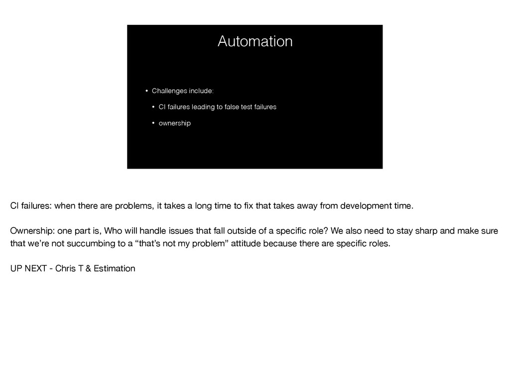 Automation • Challenges include: • CI failures ...