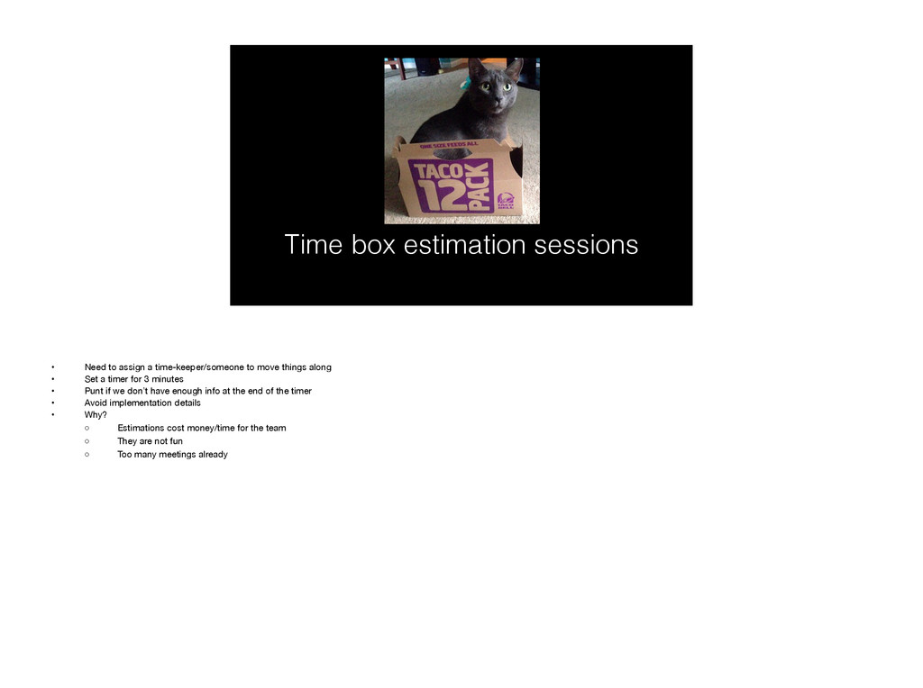 Time box estimation sessions • Need to assign a...