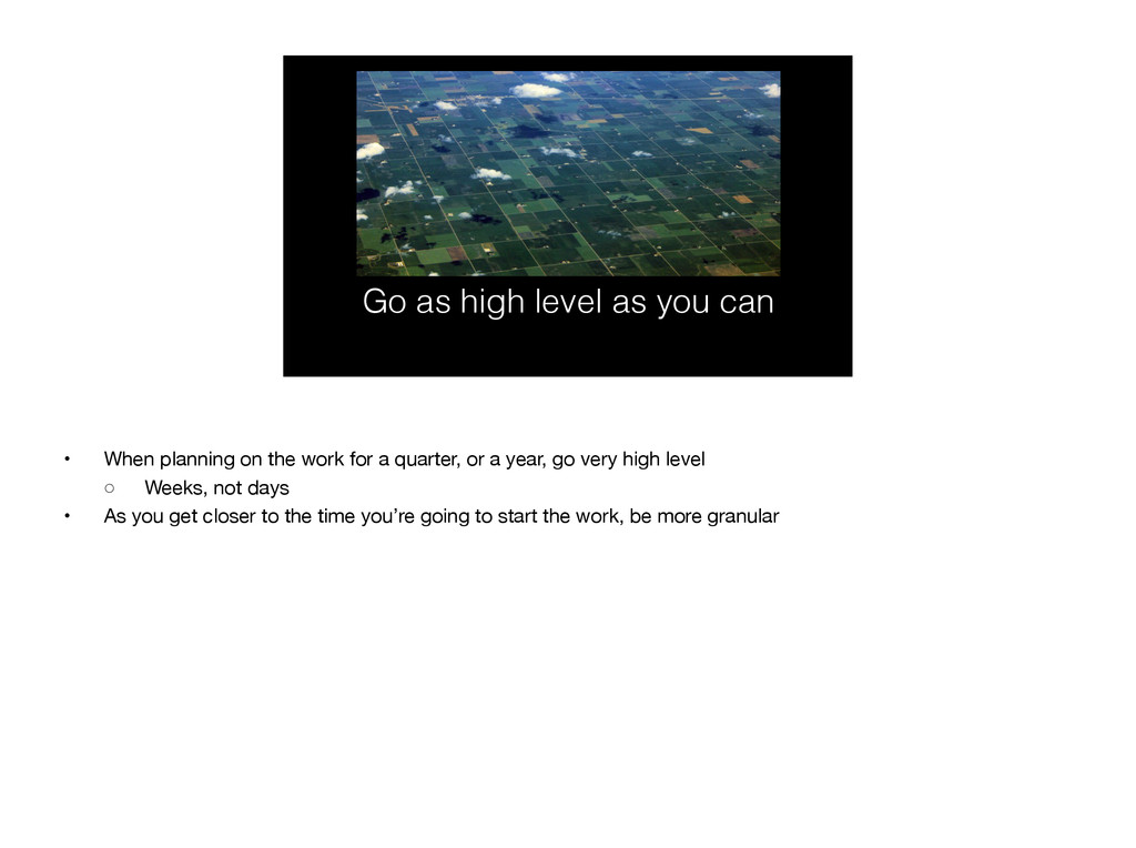 Go as high level as you can • When planning on ...