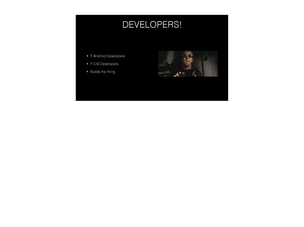 DEVELOPERS! • 7 Android Developers • 7 iOS Deve...