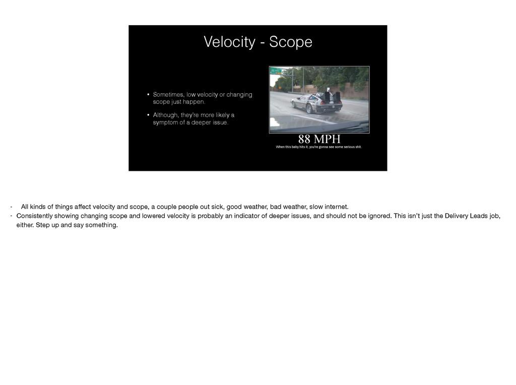 Velocity - Scope • Sometimes, low velocity or c...