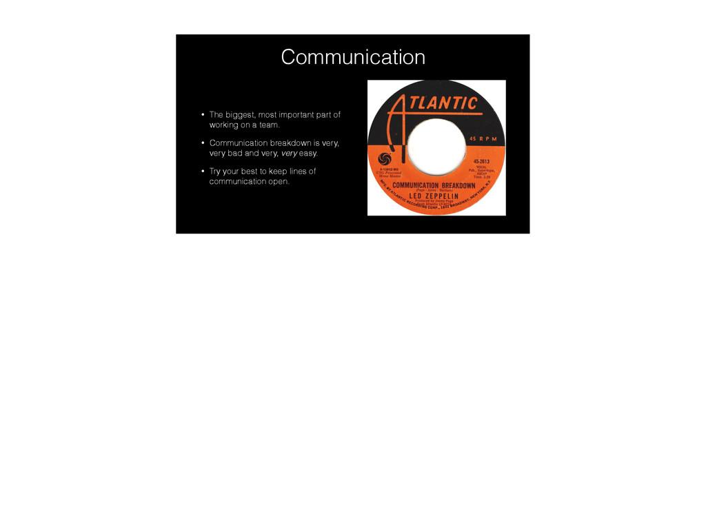 Communication • The biggest, most important par...