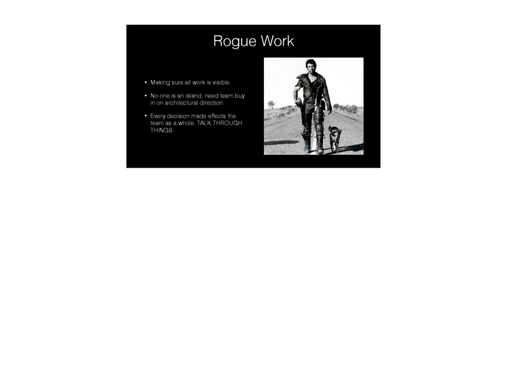 Rogue Work • Making sure all work is visible. •...