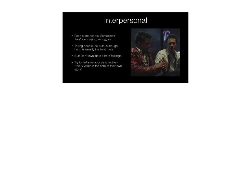 Interpersonal • People are people. Sometimes th...