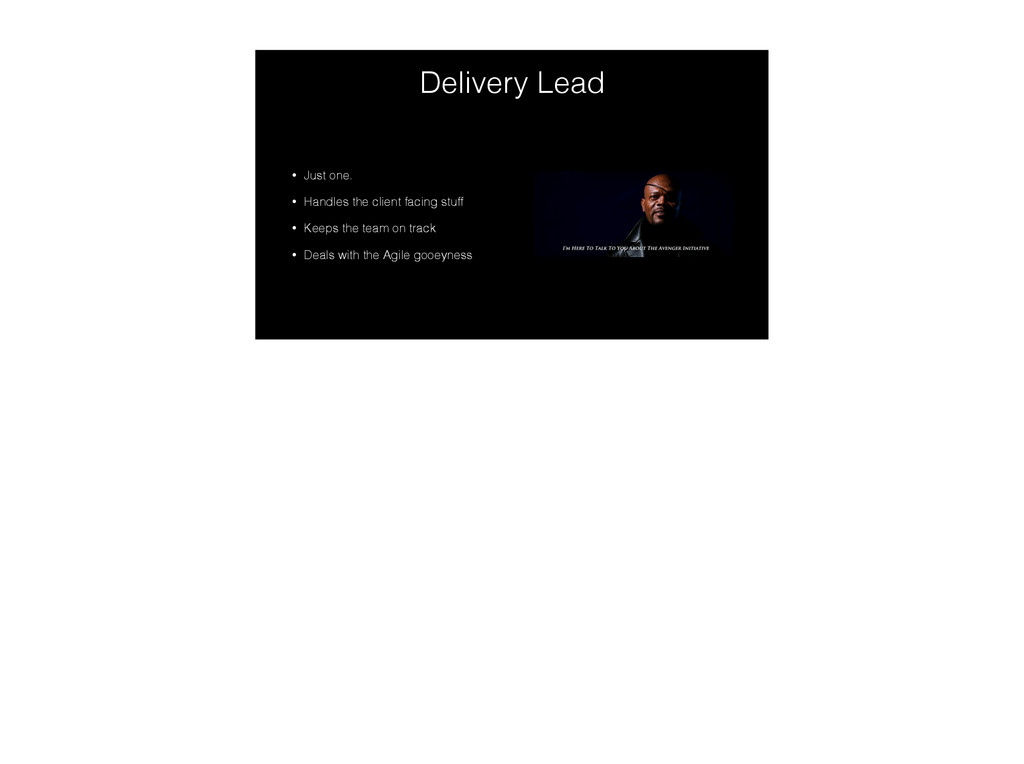 Delivery Lead • Just one. • Handles the client ...