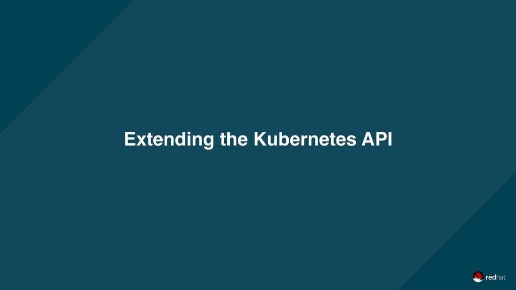 Extending the Kubernetes API