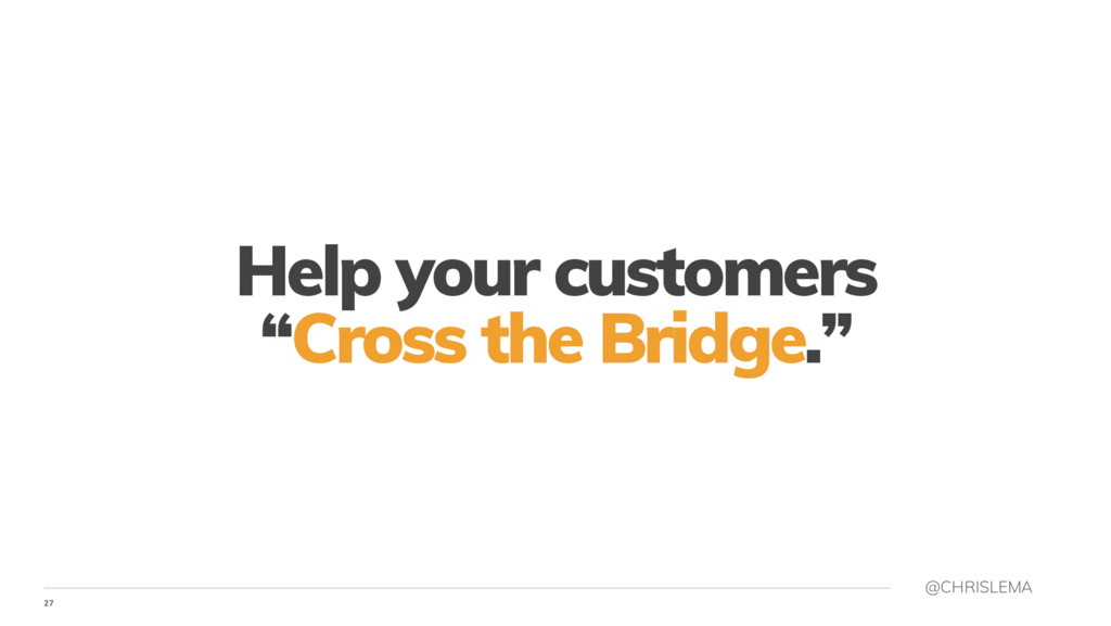 "27 @CHRISLEMA Help your customers ""Cross the Br..."