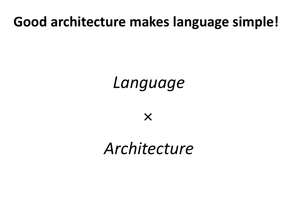 Good architecture makes language simple! Langua...