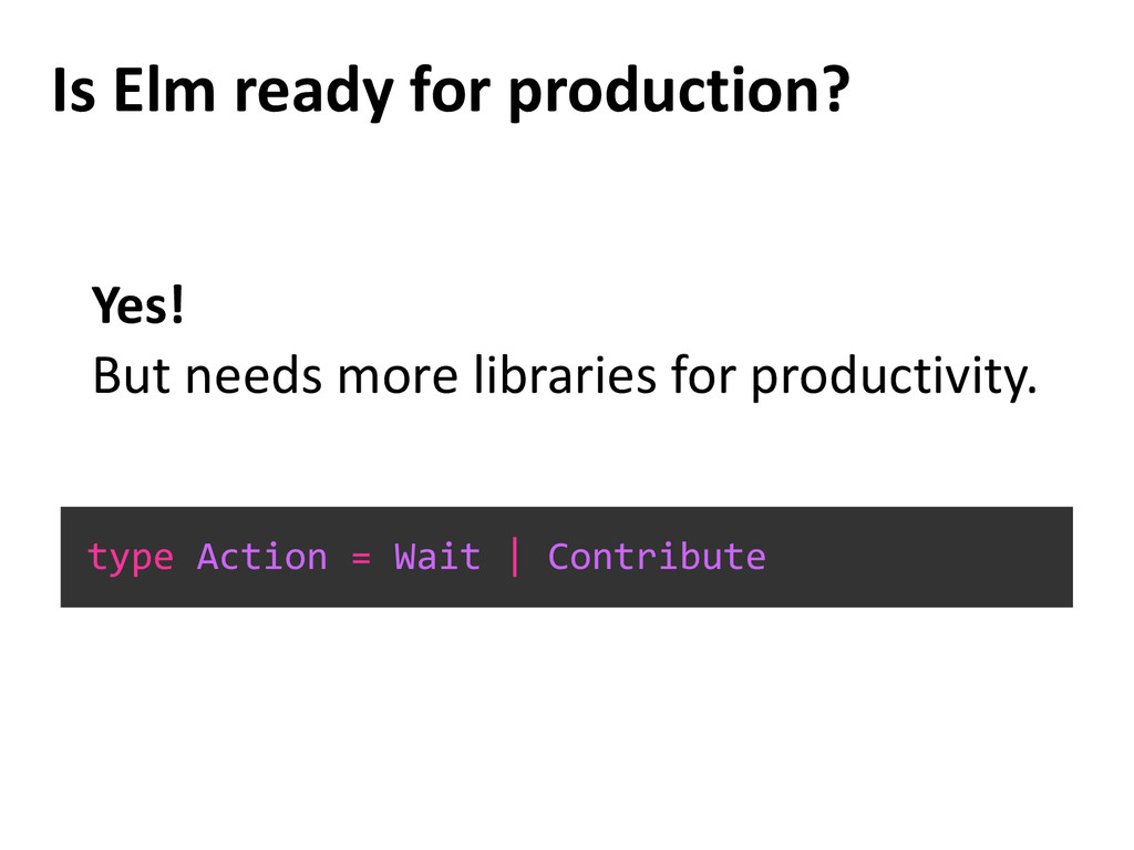 Is Elm ready for production? Yes! But needs mor...