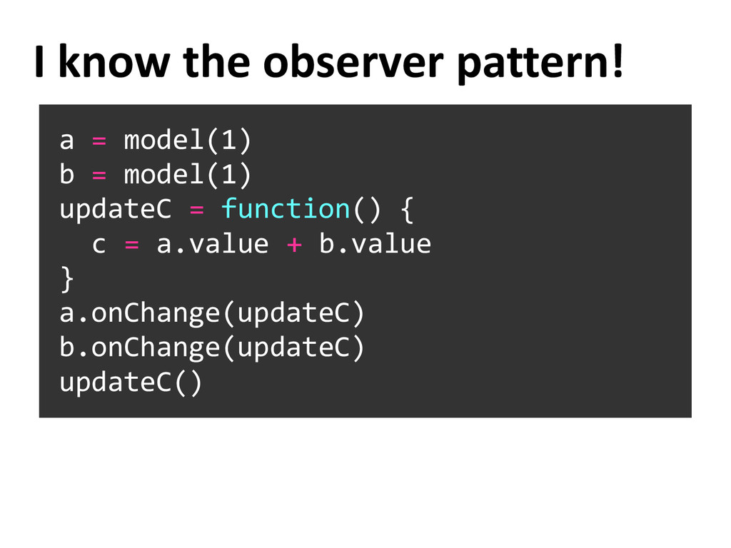 a = model(1) b = model(1) updateC = function() ...