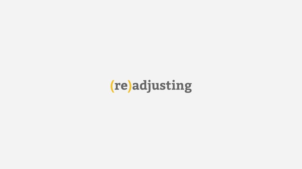 (re)adjusting
