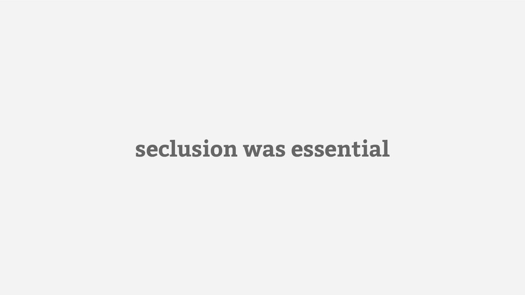 seclusion was essential
