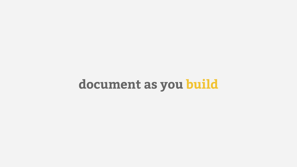 document as you build