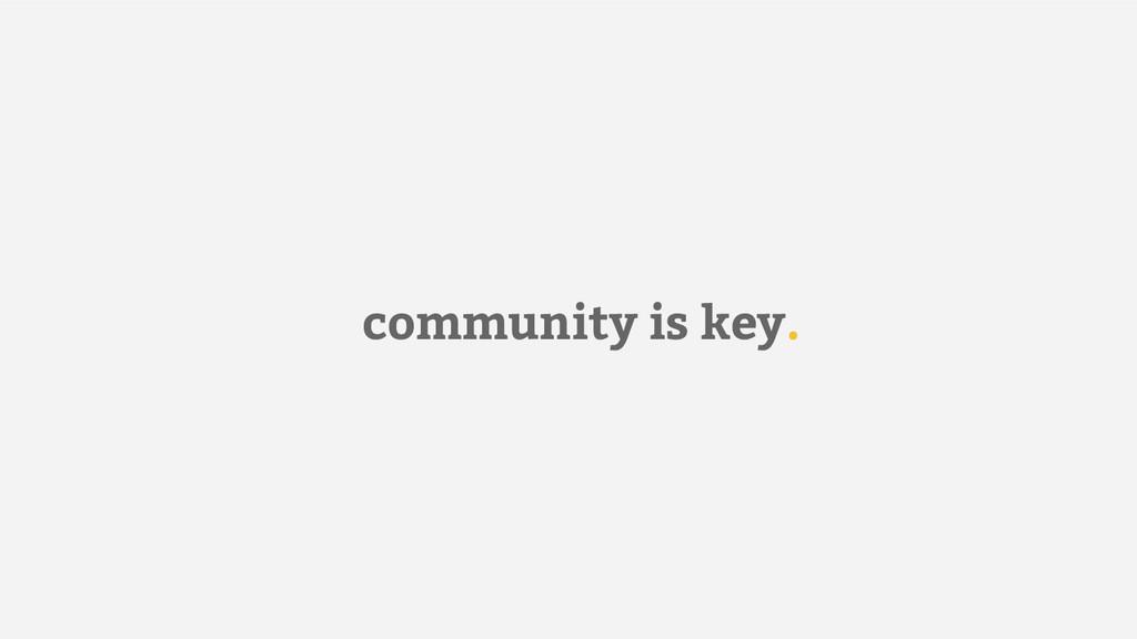 community is key.