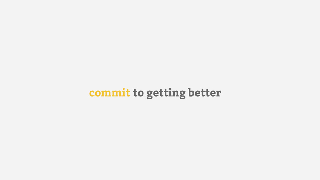 commit to getting better