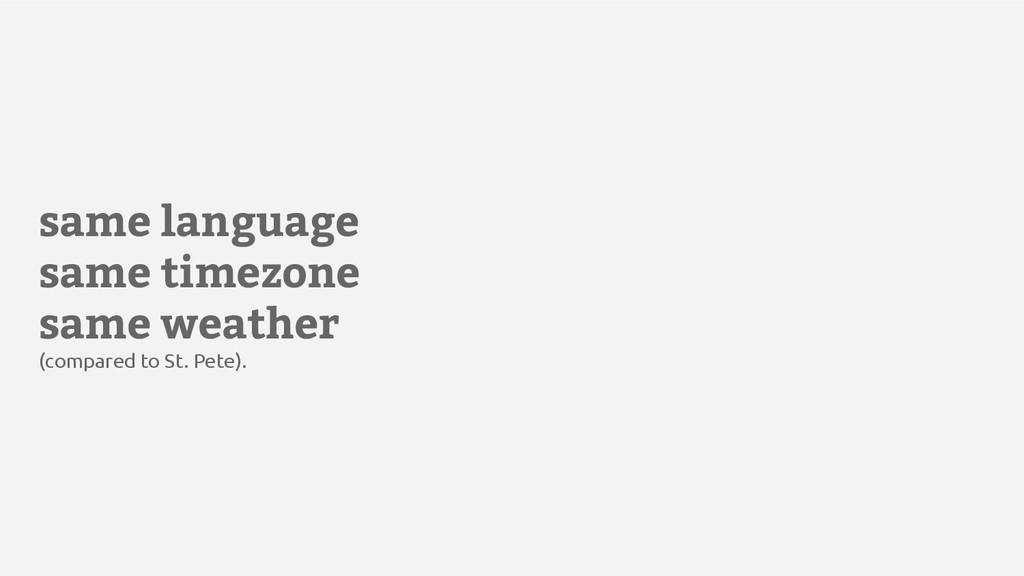 same language same timezone same weather (compa...