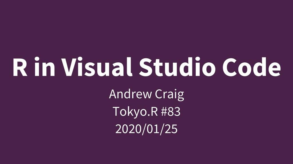 R in Visual Studio Code Andrew Craig Tokyo.R #8...