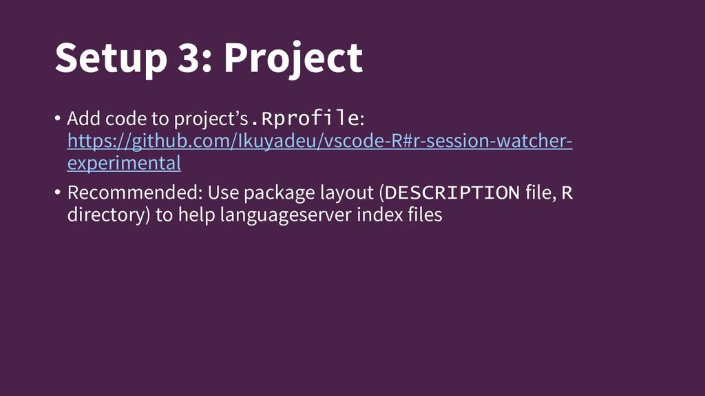 Setup 3: Project • Add code to project's.Rprofi...