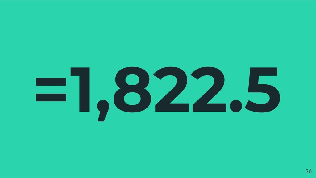 =1,822.5 26