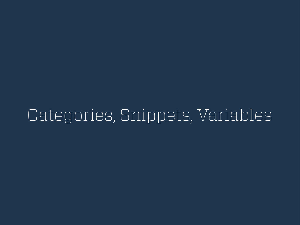 Categories, Snippets, Variables