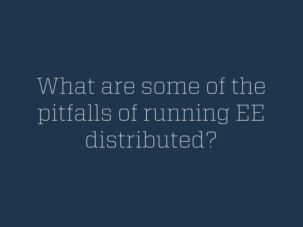 What are some of the pitfalls of running EE dis...