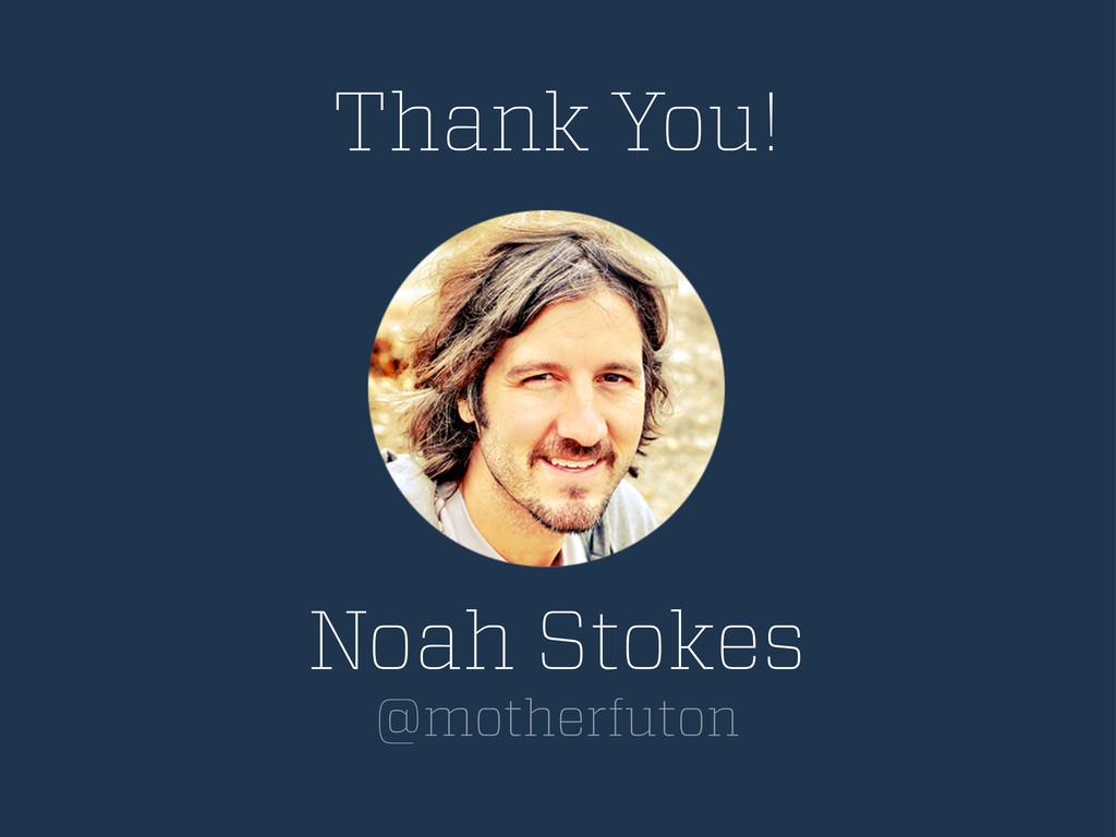 Noah Stokes @motherfuton Thank You!