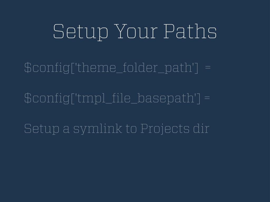 Setup Your Paths $config['theme_folder_path'] = ...