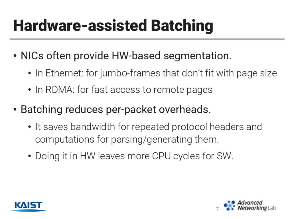 Hardware-assisted Batching • NICs often provide...