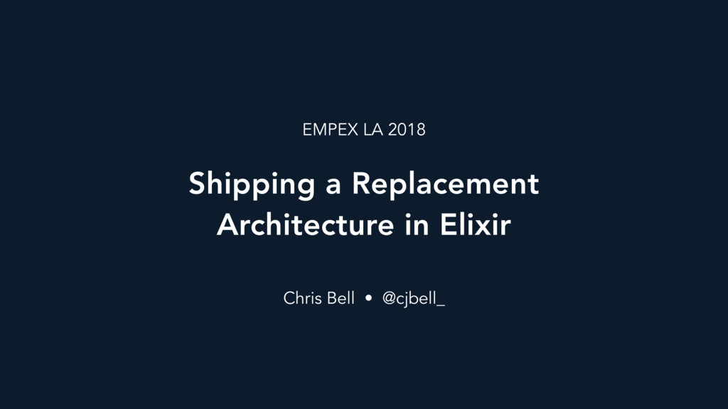 Shipping a Replacement Architecture in Elixir C...