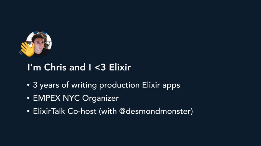 I'm Chris and I <3 Elixir • 3 years of writing...