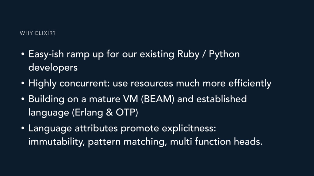 • Easy-ish ramp up for our existing Ruby / Pyth...