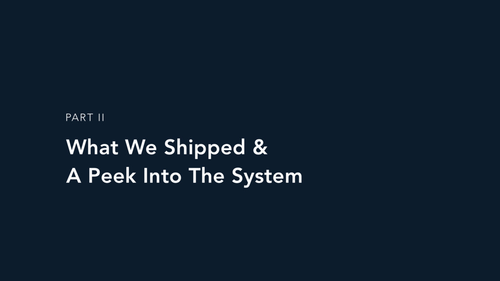 What We Shipped & A Peek Into The System PART ...