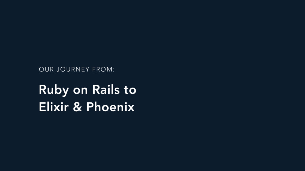 Ruby on Rails to Elixir & Phoenix OUR JOURNEY ...