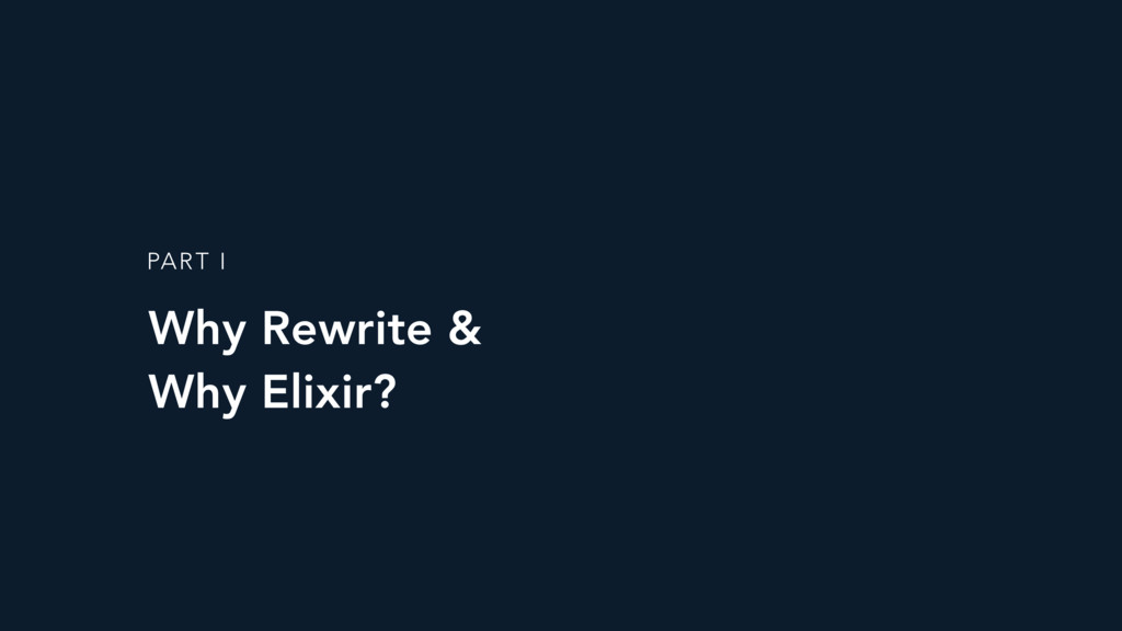 Why Rewrite &  Why Elixir? PART I