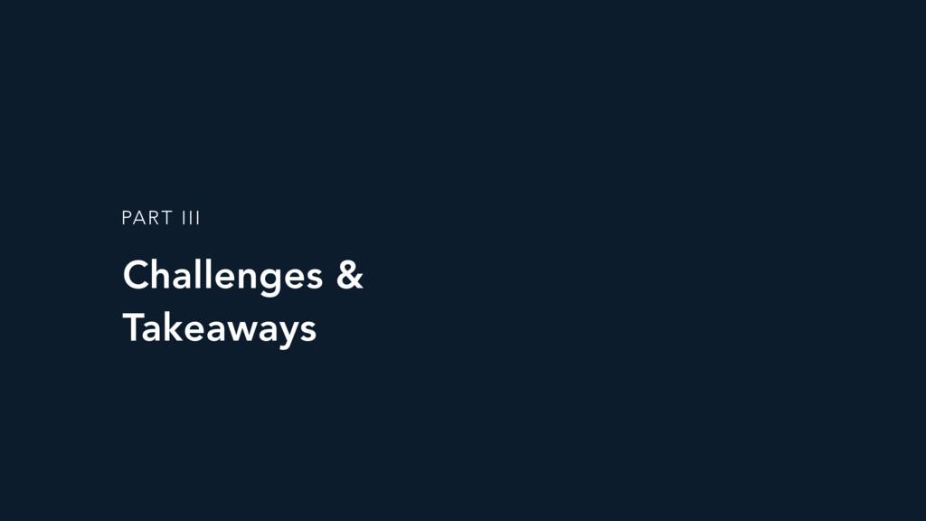 Challenges & Takeaways PART III