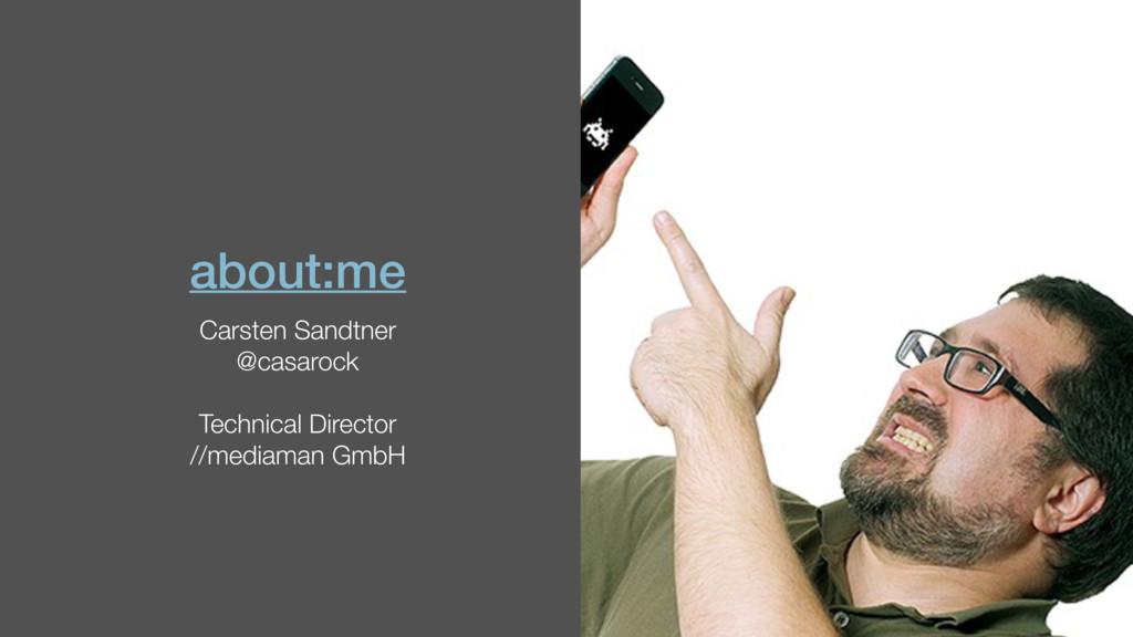 about:me Carsten Sandtner @casarock Technical D...