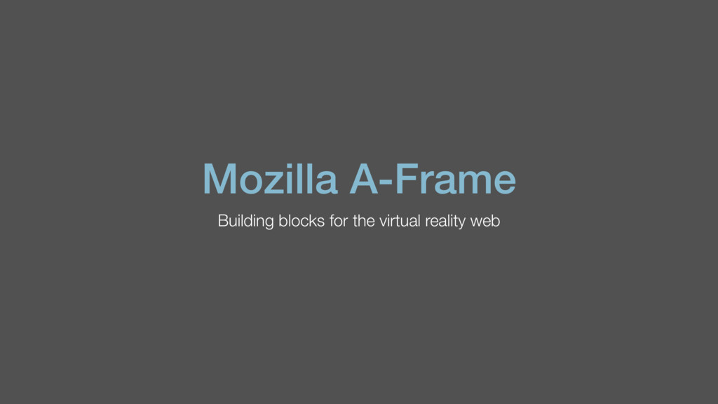 Mozilla A-Frame Building blocks for the virtual...