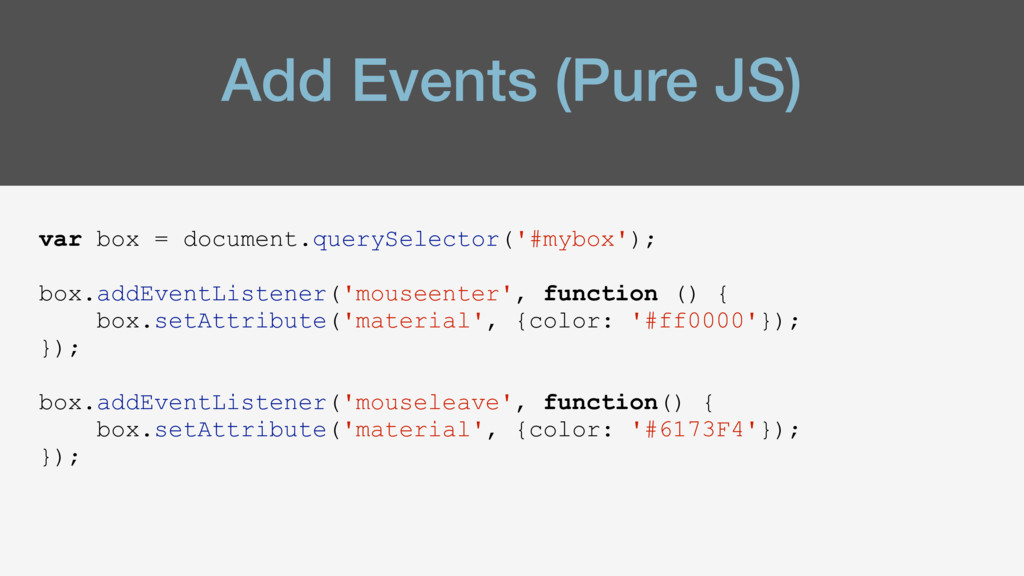Add Events (Pure JS) var box = document.querySe...