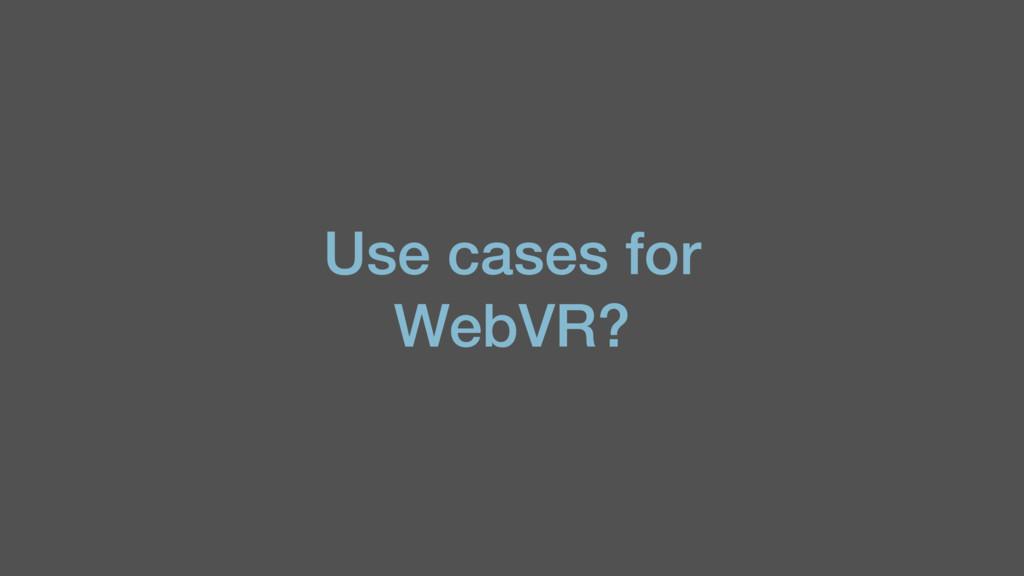 Use cases for WebVR?