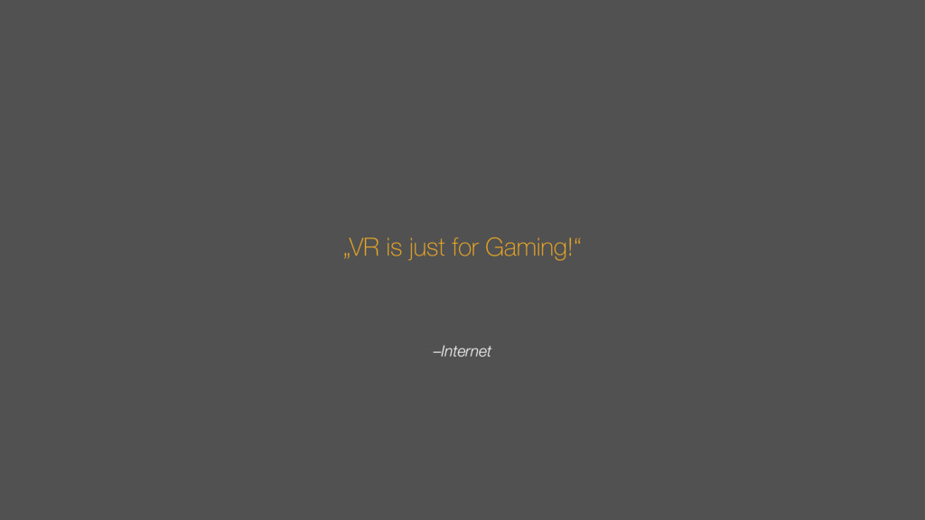 """–Internet """"VR is just for Gaming!"""""""