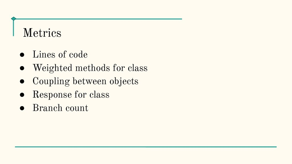● Lines of code ● Weighted methods for class ● ...