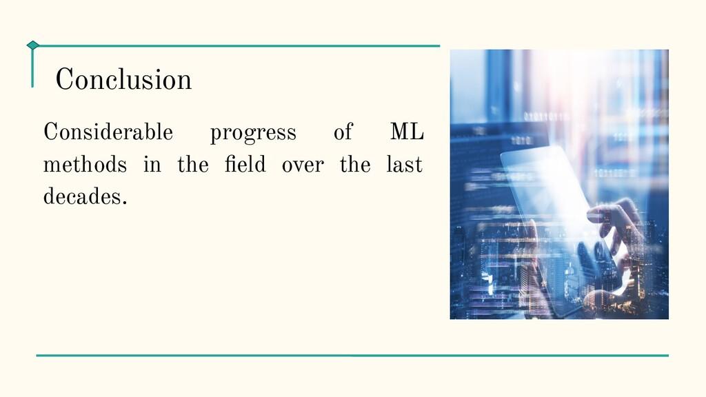 Considerable progress of ML methods in the field...