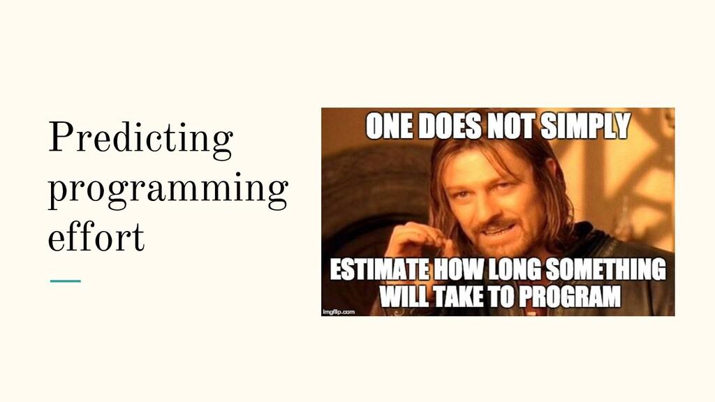 Predicting programming effort
