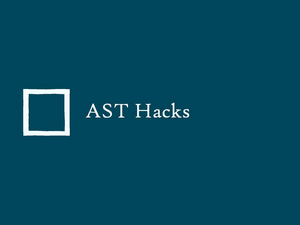 AST Hacks