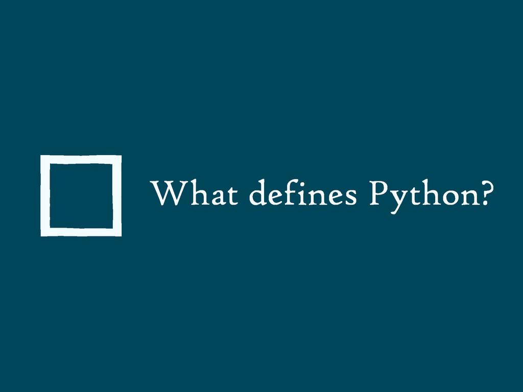 What defines Python?