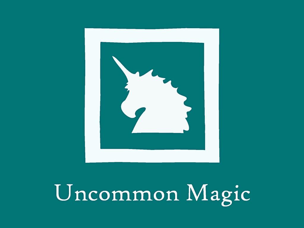 Uncommon Magic