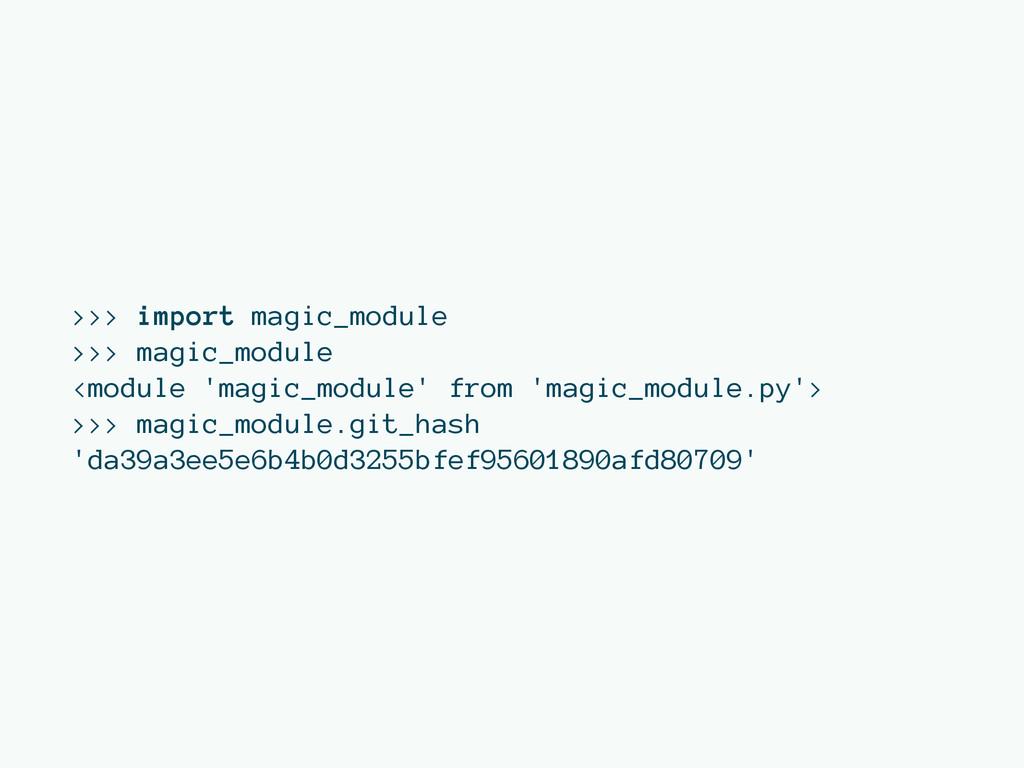 >>> import magic_module >>> magic_module <modul...