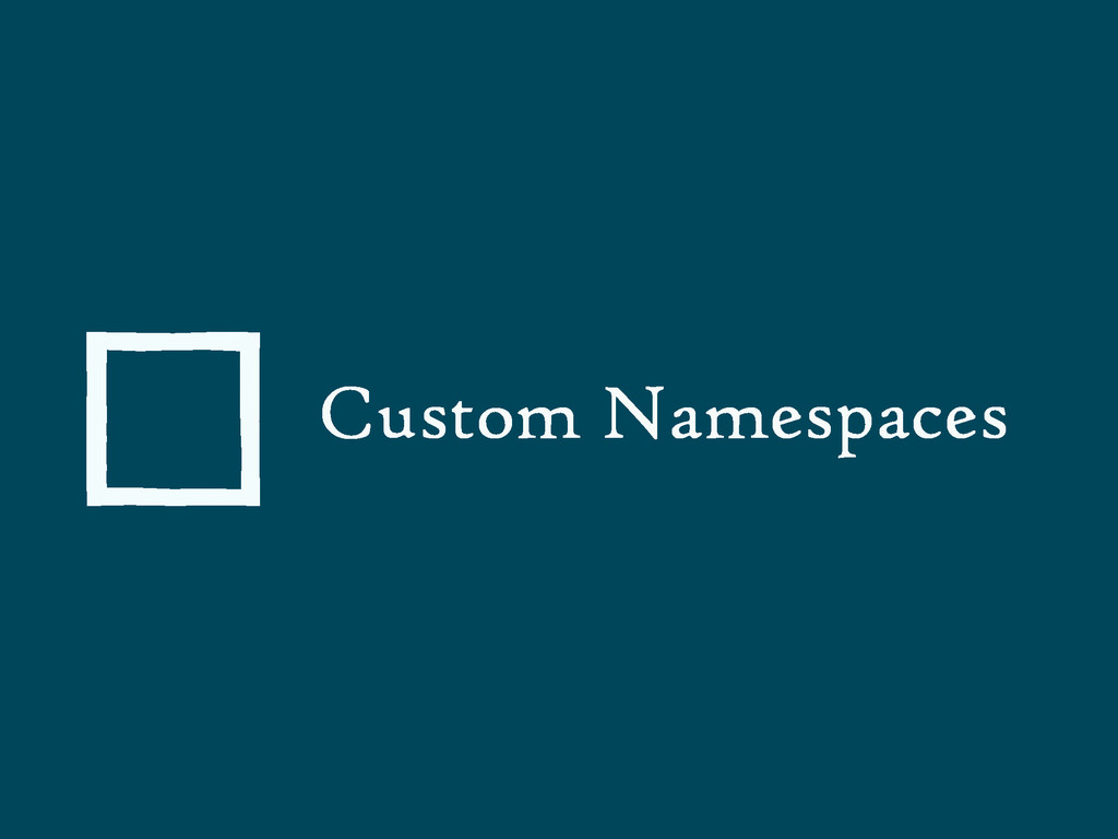 Custom Namespaces